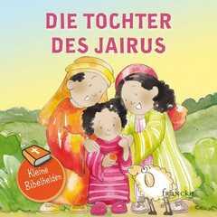 Kleine Bibelhelden - Die Tochter des Jairus